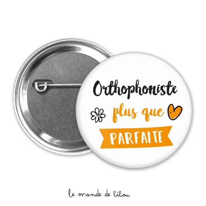 Badge Orthophoniste plus que parfaite