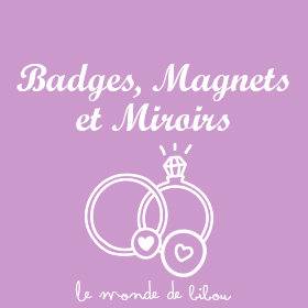 Badges magnets et miroirs