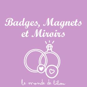 Badges magnets et miroirs