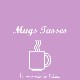 Mugs Tasses